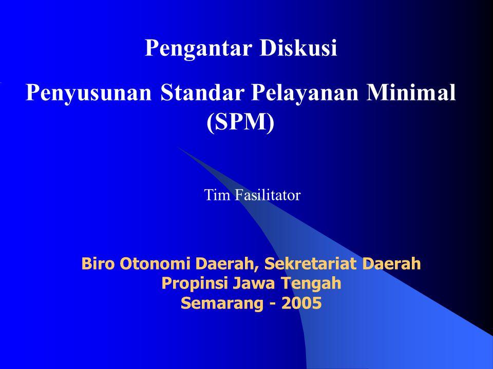 Pengantar Diskusi Penyusunan Standar Pelayanan Minimal (SPM) Tim Fasilitator Biro Otonomi Daerah, Sekretariat Daerah Propinsi Jawa Tengah Semarang - 2