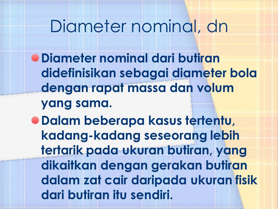Diameter nominal dari butiran didefinisikan sebagai diameter bola dengan rapat massa dan volum yang sama. Dalam beberapa kasus tertentu, kadang-kadang