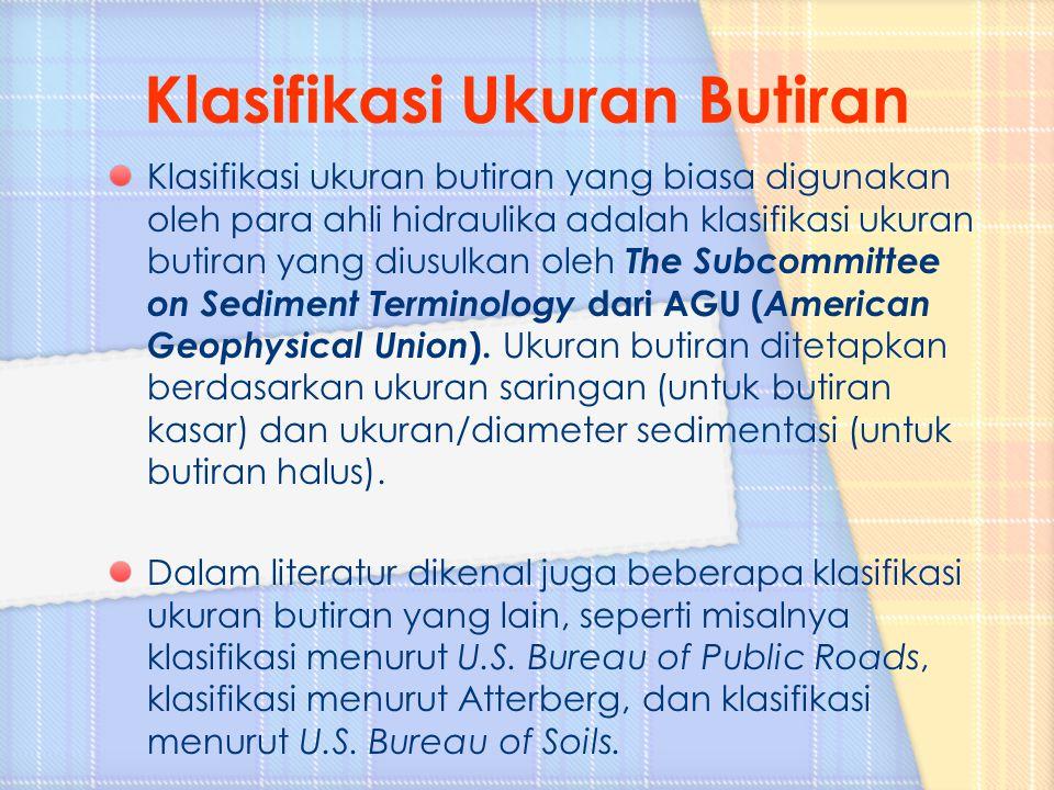 Klasifikasi ukuran butiran yang biasa digunakan oleh para ahli hidraulika adalah klasifikasi ukuran butiran yang diusulkan oleh The Subcommittee on Se