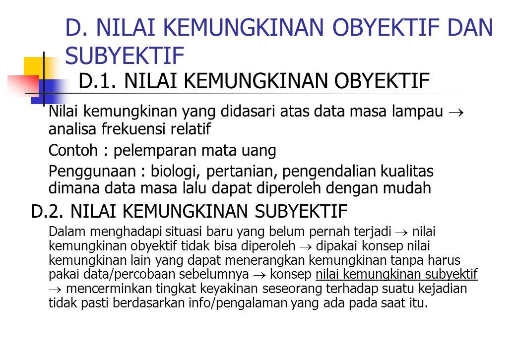 D. NILAI KEMUNGKINAN OBYEKTIF DAN SUBYEKTIF D.1. NILAI KEMUNGKINAN OBYEKTIF Nilai kemungkinan yang didasari atas data masa lampau  analisa frekuensi