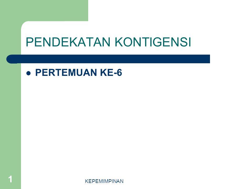 KEPEMIMPINAN 1 PENDEKATAN KONTIGENSI PERTEMUAN KE-6