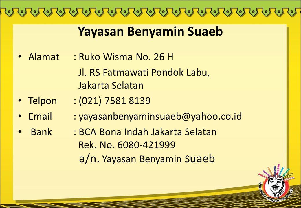 Yayasan Benyamin Suaeb Alamat : Ruko Wisma No. 26 H Jl. RS Fatmawati Pondok Labu, Jakarta Selatan Telpon : (021) 7581 8139 Email: yayasanbenyaminsuaeb
