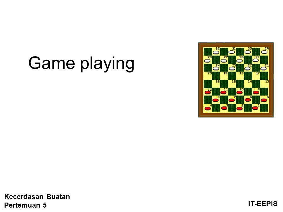 Game playing Kecerdasan Buatan Pertemuan 5 IT-EEPIS