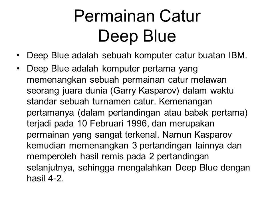 Permainan Catur Deep Blue Deep Blue adalah sebuah komputer catur buatan IBM. Deep Blue adalah komputer pertama yang memenangkan sebuah permainan catur