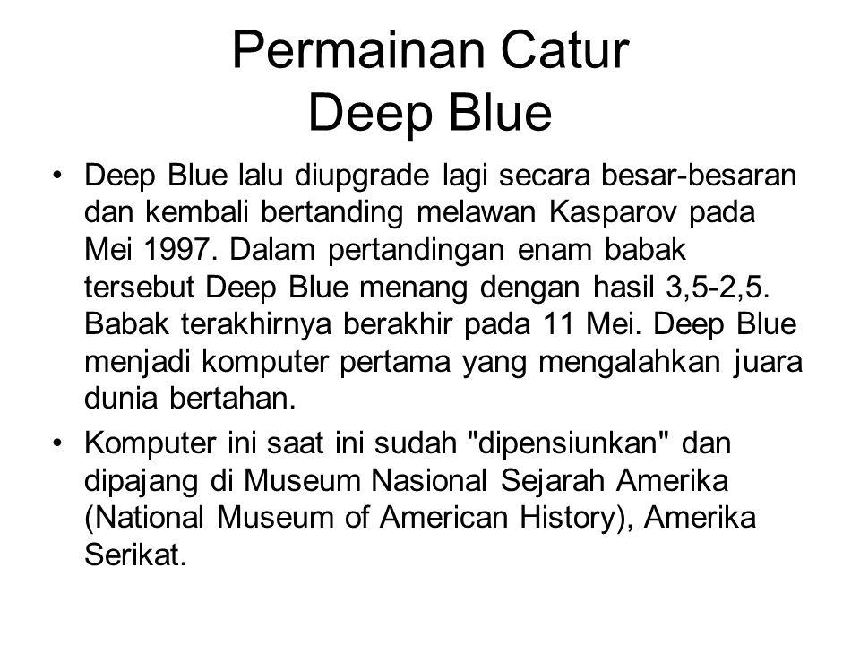Permainan Catur Deep Blue Deep Blue lalu diupgrade lagi secara besar-besaran dan kembali bertanding melawan Kasparov pada Mei 1997. Dalam pertandingan