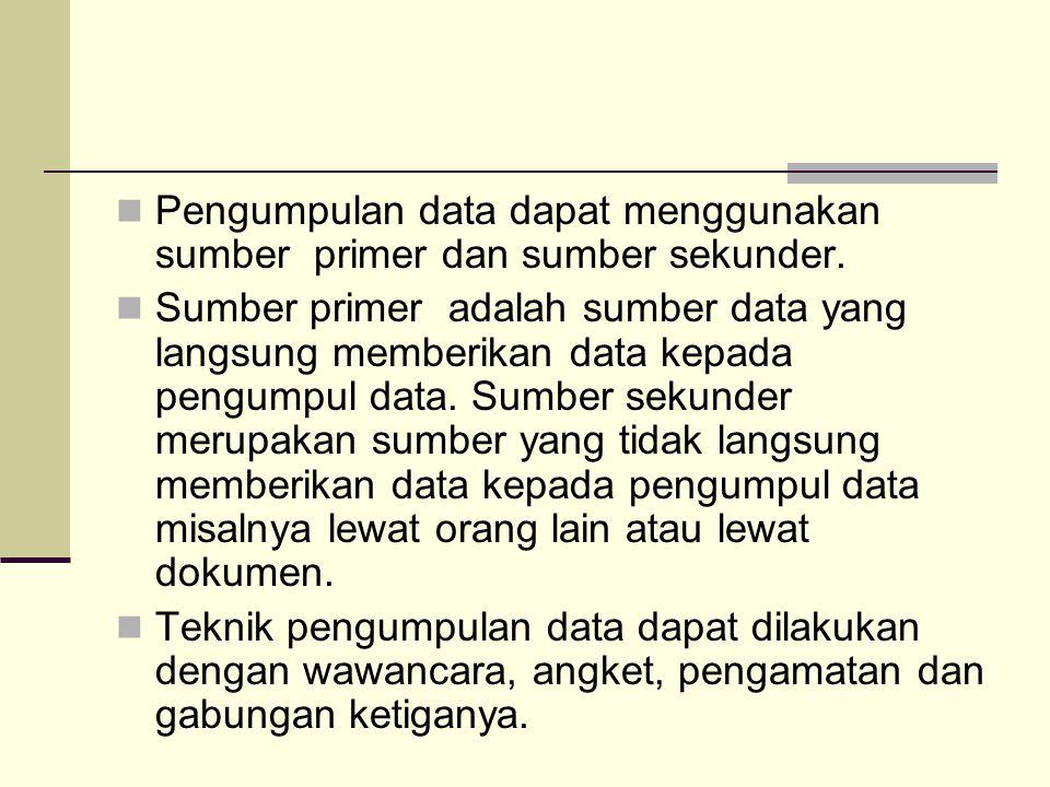 Pengumpulan data dapat menggunakan sumber primer dan sumber sekunder. Sumber primer adalah sumber data yang langsung memberikan data kepada pengumpul