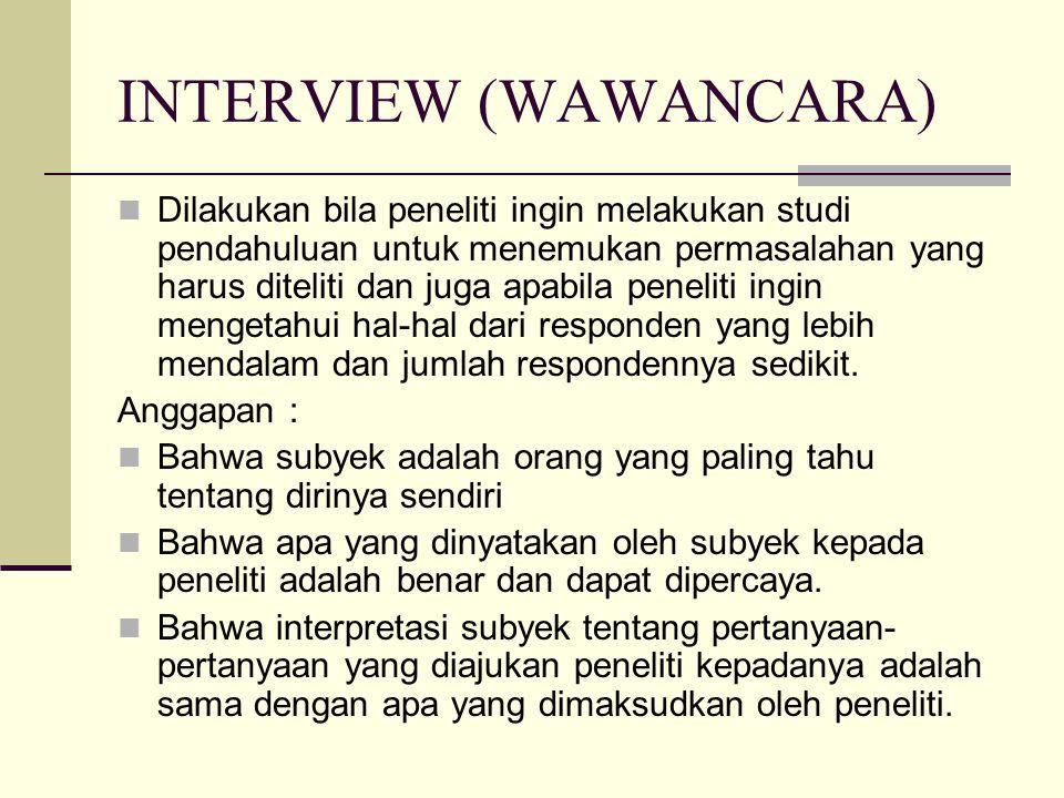 INTERVIEW (WAWANCARA) Dilakukan bila peneliti ingin melakukan studi pendahuluan untuk menemukan permasalahan yang harus diteliti dan juga apabila pene