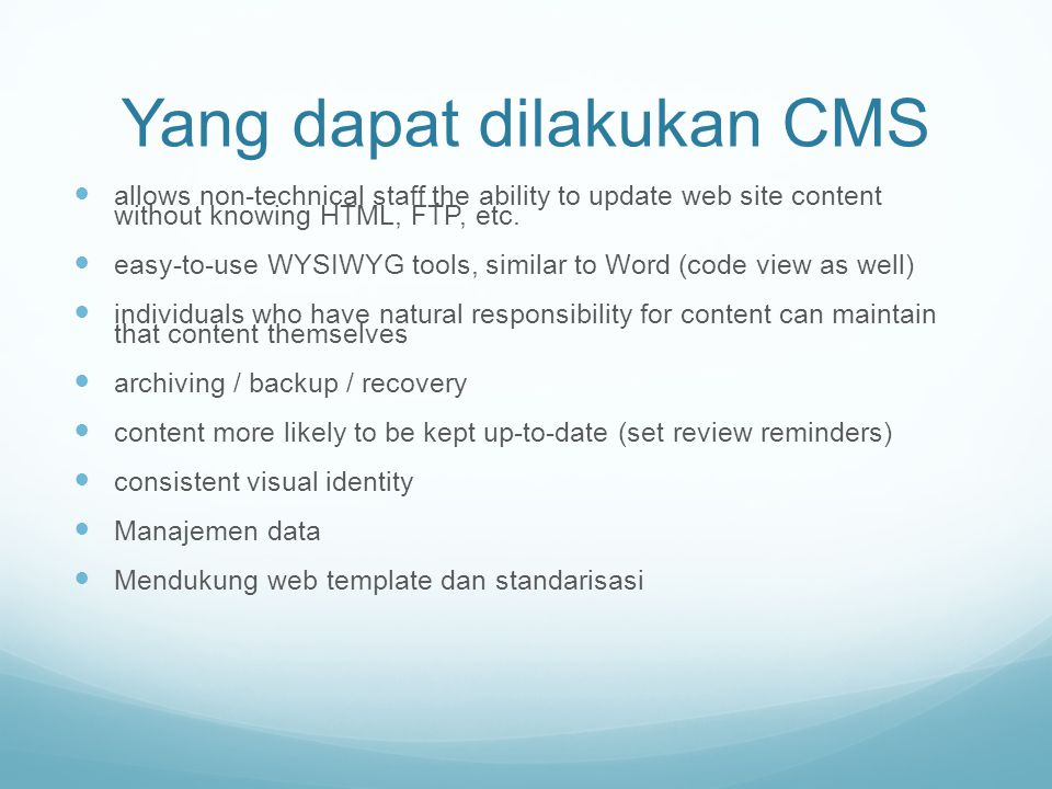 Yang dapat dilakukan CMS allows non-technical staff the ability to update web site content without knowing HTML, FTP, etc.
