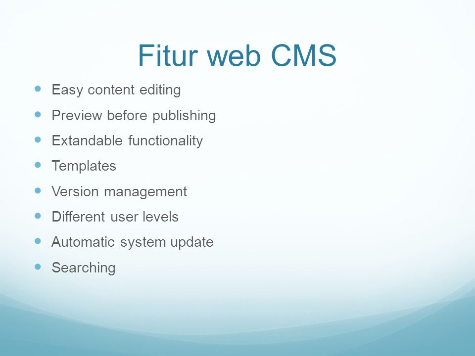Fitur web CMS Easy content editing Preview before publishing Extandable functionality Templates Version management Different user levels Automatic system update Searching