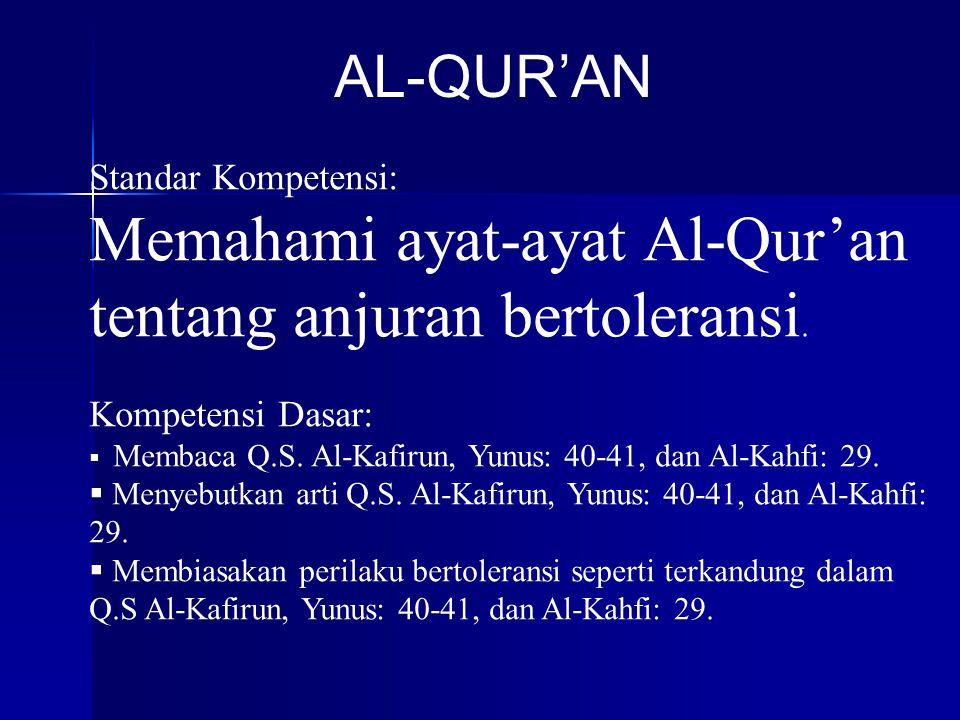 Standar Kompetensi: Memahami ayat-ayat Al-Qur'an tentang anjuran bertoleransi. Kompetensi Dasar:  Membaca Q.S. Al-Kafirun, Yunus: 40-41, dan Al-Kahfi