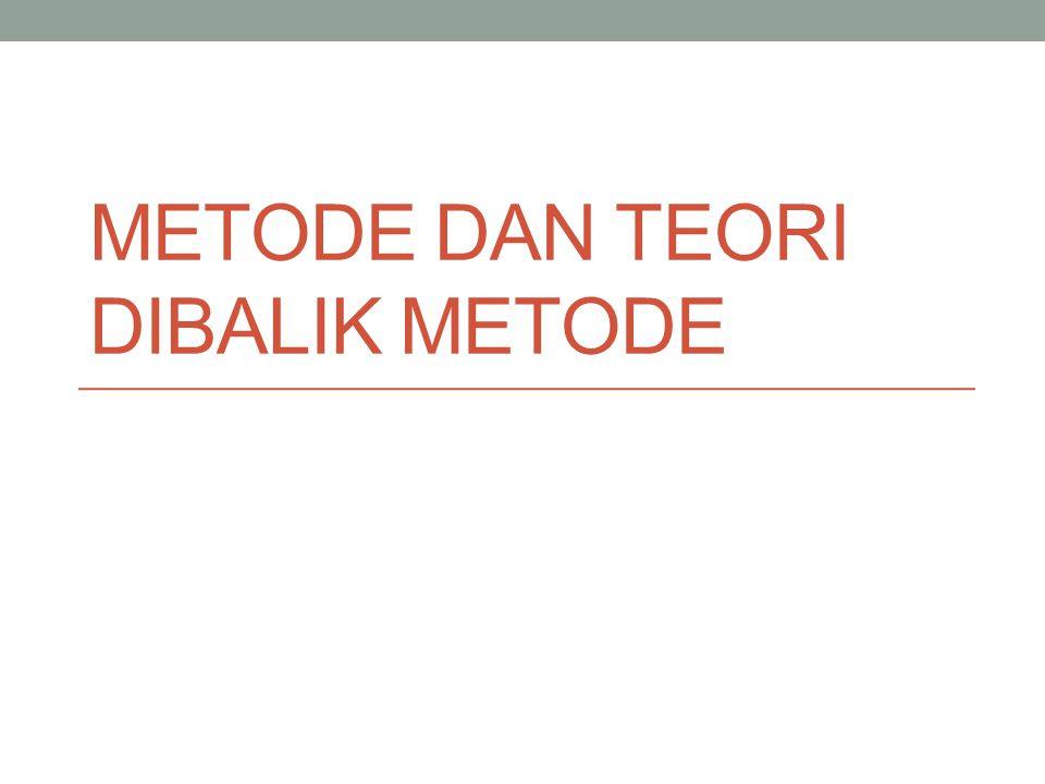 METODE DAN TEORI DIBALIK METODE