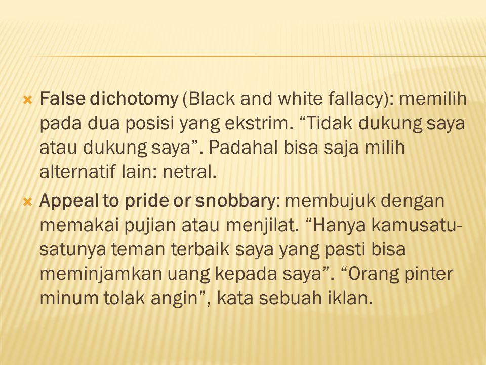  False dichotomy (Black and white fallacy): memilih pada dua posisi yang ekstrim.