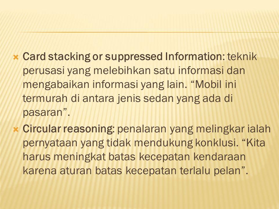  Card stacking or suppressed Information: teknik perusasi yang melebihkan satu informasi dan mengabaikan informasi yang lain.