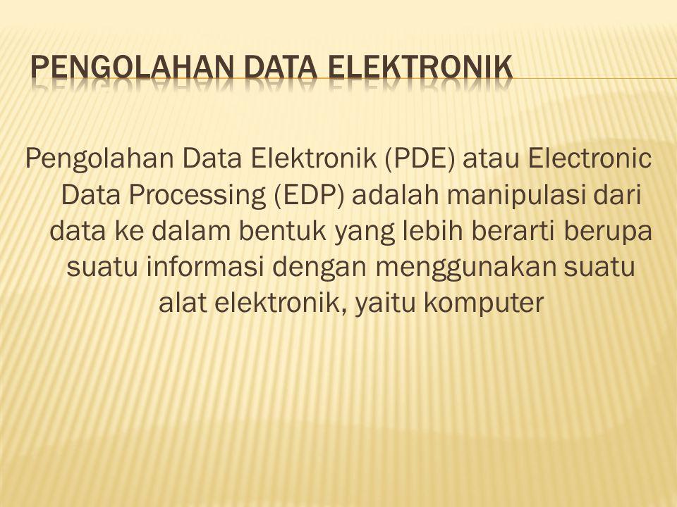 Pengolahan Data Elektronik (PDE) atau Electronic Data Processing (EDP) adalah manipulasi dari data ke dalam bentuk yang lebih berarti berupa suatu inf