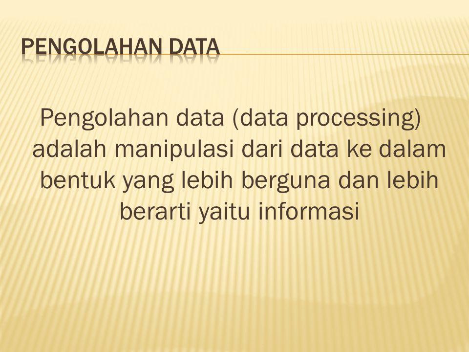 Pengolahan data (data processing) adalah manipulasi dari data ke dalam bentuk yang lebih berguna dan lebih berarti yaitu informasi