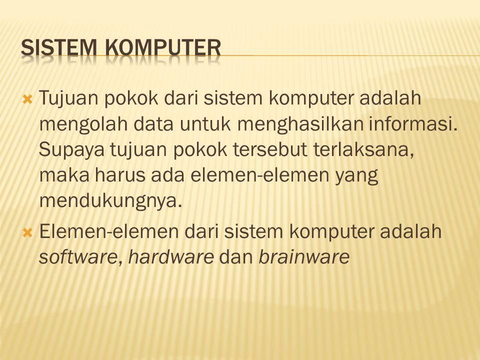 Tujuan pokok dari sistem komputer adalah mengolah data untuk menghasilkan informasi. Supaya tujuan pokok tersebut terlaksana, maka harus ada elemen-