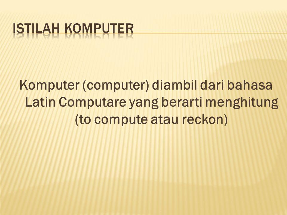 Komputer (computer) diambil dari bahasa Latin Computare yang berarti menghitung (to compute atau reckon)
