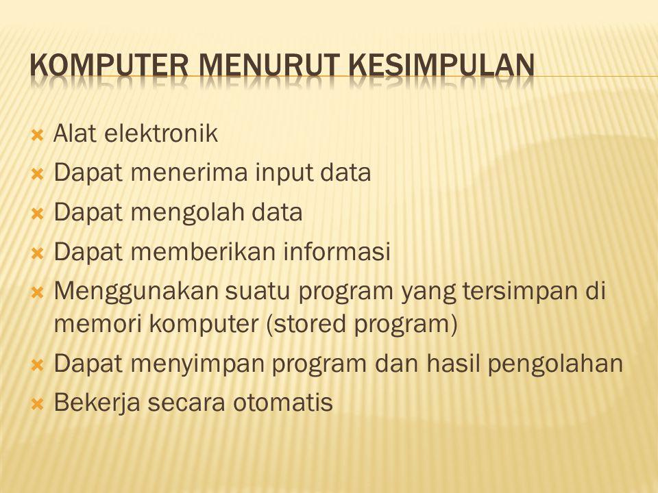  Alat elektronik  Dapat menerima input data  Dapat mengolah data  Dapat memberikan informasi  Menggunakan suatu program yang tersimpan di memori komputer (stored program)  Dapat menyimpan program dan hasil pengolahan  Bekerja secara otomatis