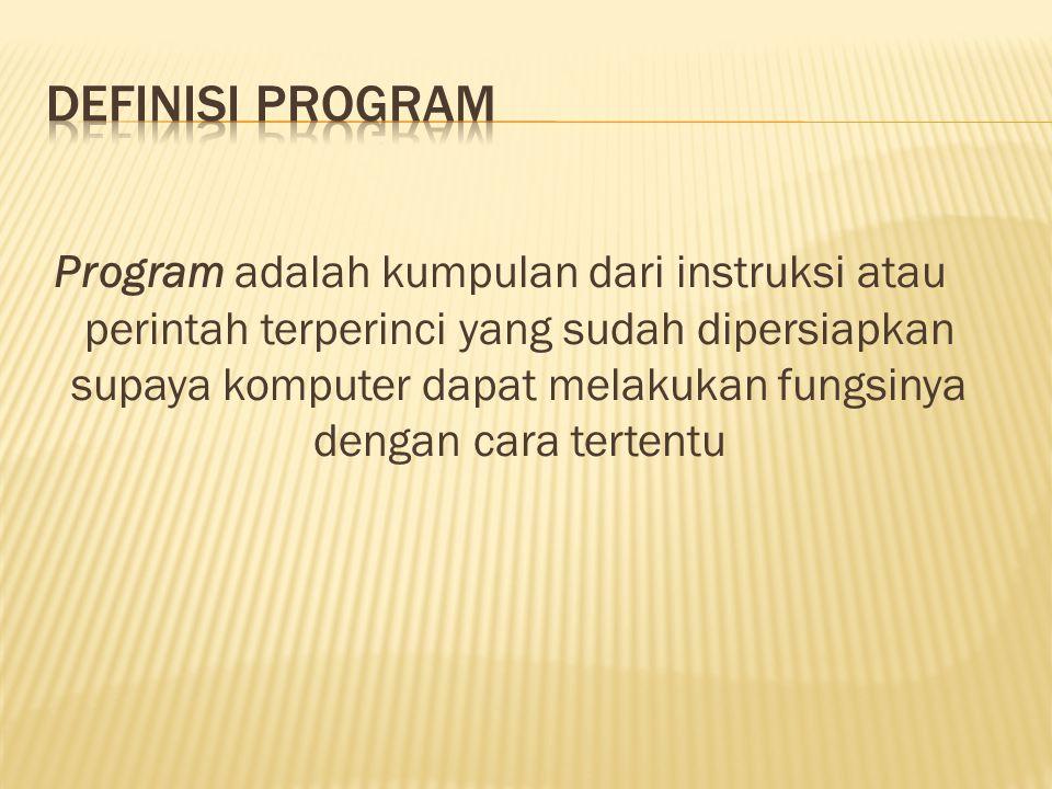 Program adalah kumpulan dari instruksi atau perintah terperinci yang sudah dipersiapkan supaya komputer dapat melakukan fungsinya dengan cara tertentu