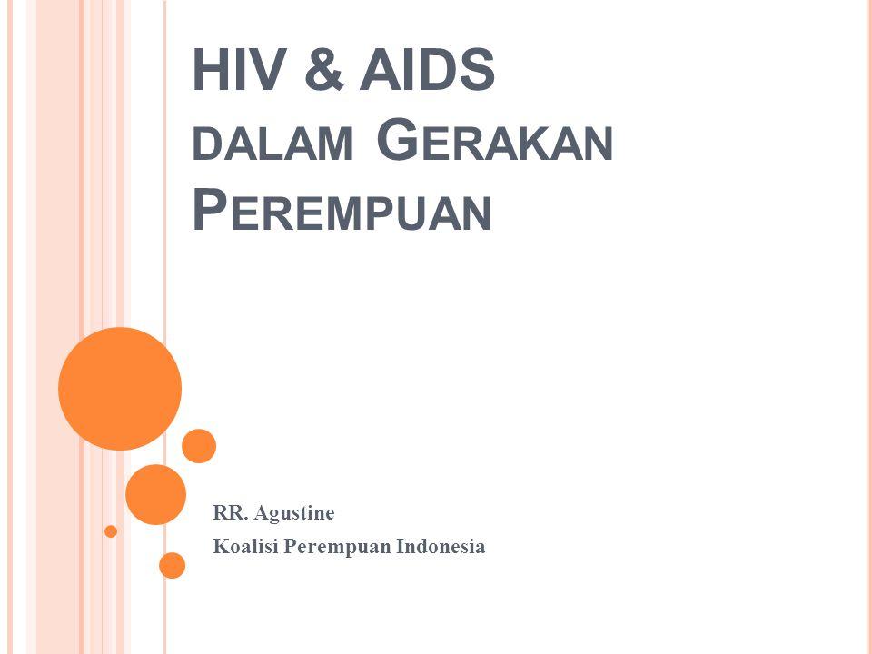 HIV & AIDS DALAM G ERAKAN P EREMPUAN RR. Agustine Koalisi Perempuan Indonesia