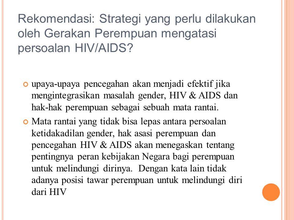 upaya-upaya pencegahan akan menjadi efektif jika mengintegrasikan masalah gender, HIV & AIDS dan hak-hak perempuan sebagai sebuah mata rantai.