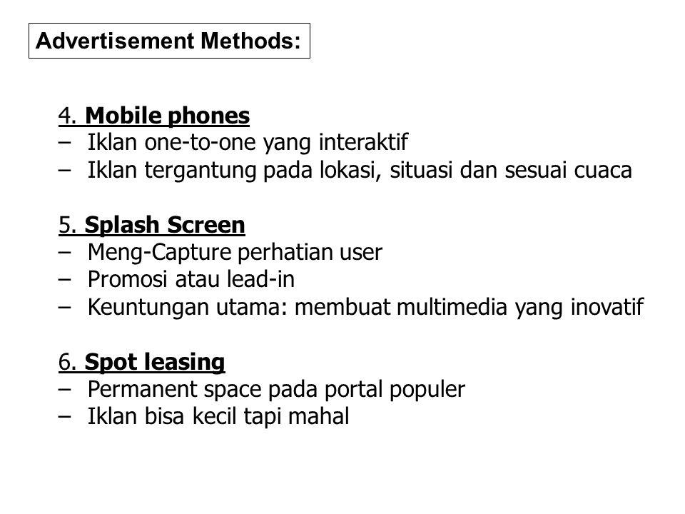 4. Mobile phones – Iklan one-to-one yang interaktif – Iklan tergantung pada lokasi, situasi dan sesuai cuaca 5. Splash Screen – Meng-Capture perhatian