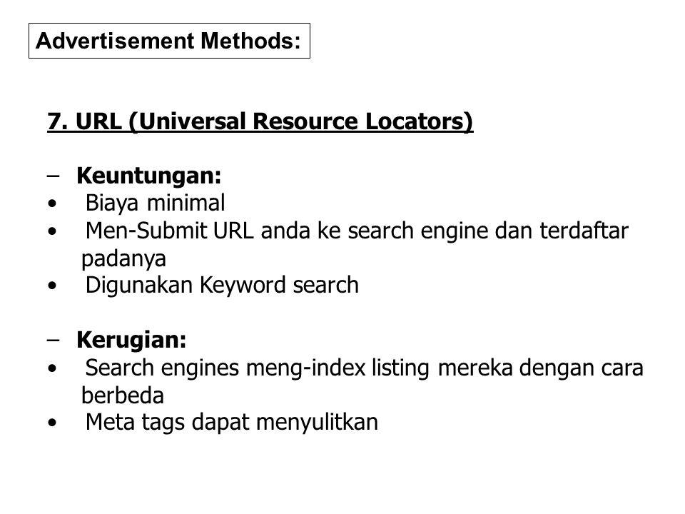 7. URL (Universal Resource Locators) – Keuntungan: Biaya minimal Men-Submit URL anda ke search engine dan terdaftar padanya Digunakan Keyword search –