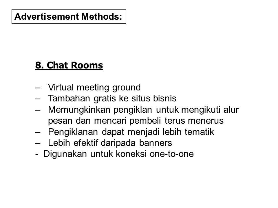 8. Chat Rooms – Virtual meeting ground – Tambahan gratis ke situs bisnis – Memungkinkan pengiklan untuk mengikuti alur pesan dan mencari pembeli terus