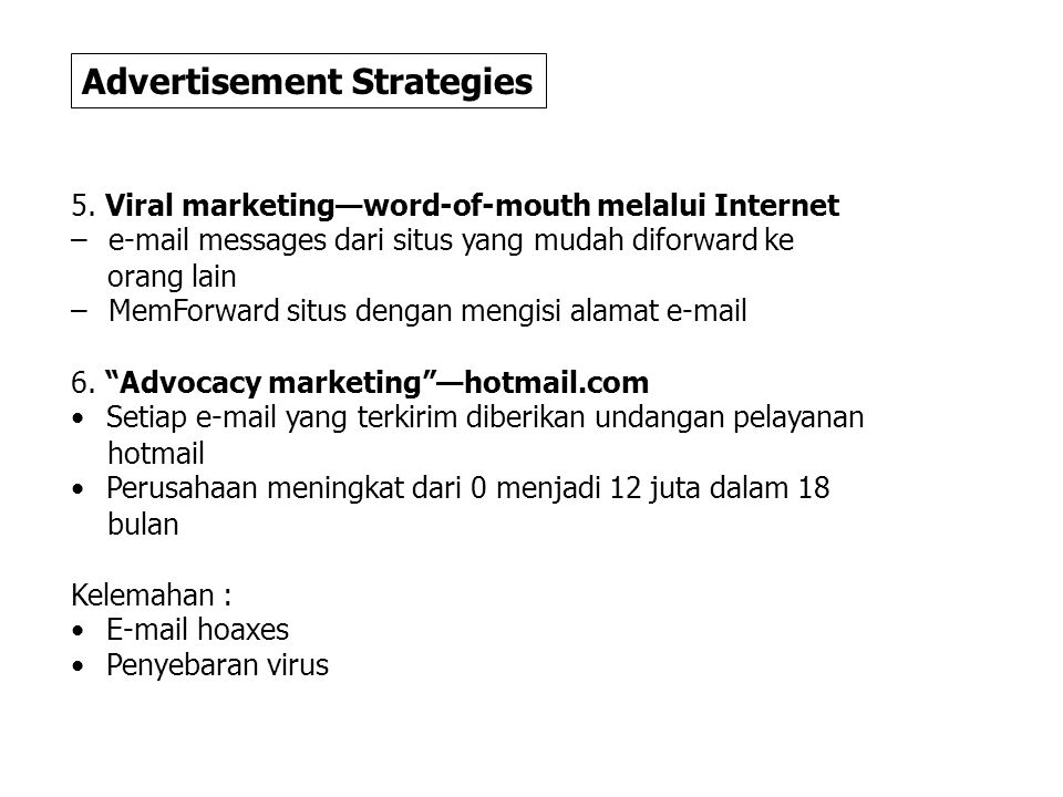 5. Viral marketing—word-of-mouth melalui Internet – e-mail messages dari situs yang mudah diforward ke orang lain – MemForward situs dengan mengisi al