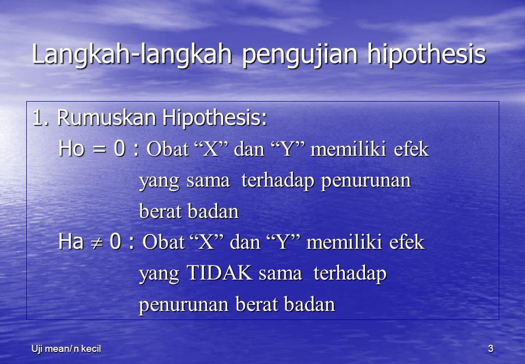 """Uji mean/ n kecil3 Langkah-langkah pengujian hipothesis 1. Rumuskan Hipothesis: Ho = 0 : Obat """"X"""" dan """"Y"""" memiliki efek Ho = 0 : Obat """"X"""" dan """"Y"""" memi"""