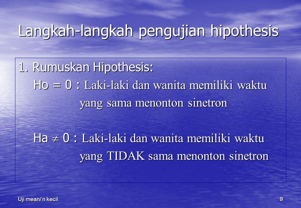 Uji mean/ n kecil9 Langkah-langkah pengujian hipothesis 1. Rumuskan Hipothesis: Ho = 0 : Laki-laki dan wanita memiliki waktu Ho = 0 : Laki-laki dan wa