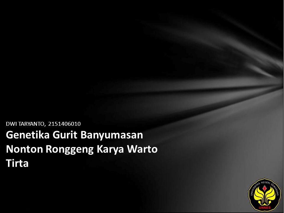 DWI TARYANTO, 2151406010 Genetika Gurit Banyumasan Nonton Ronggeng Karya Warto Tirta