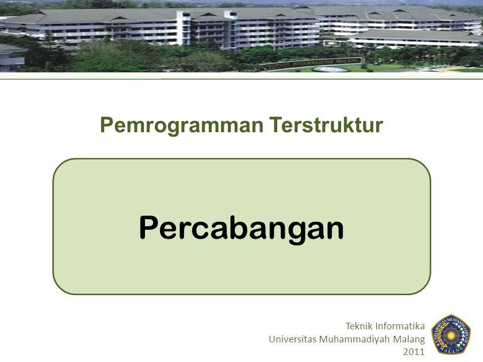 Percabangan Teknik Informatika Universitas Muhammadiyah Malang 2011 Pemrogramman Terstruktur