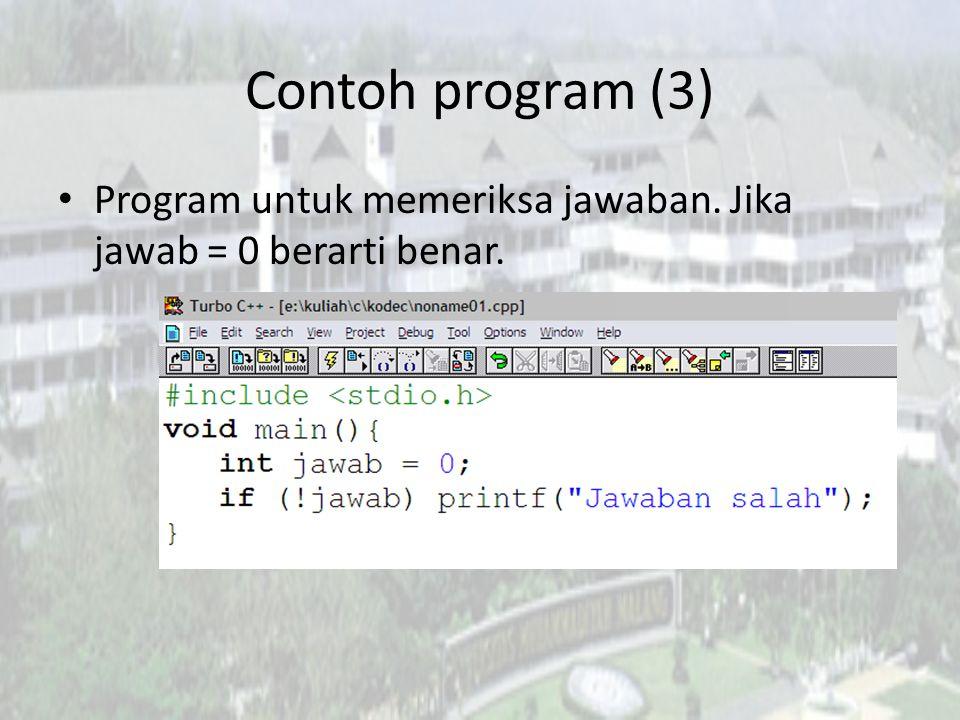 Contoh program (3) Program untuk memeriksa jawaban. Jika jawab = 0 berarti benar.