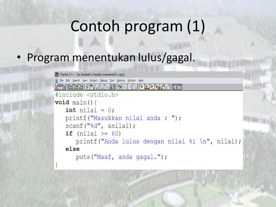 Contoh program (1) Program menentukan lulus/gagal.