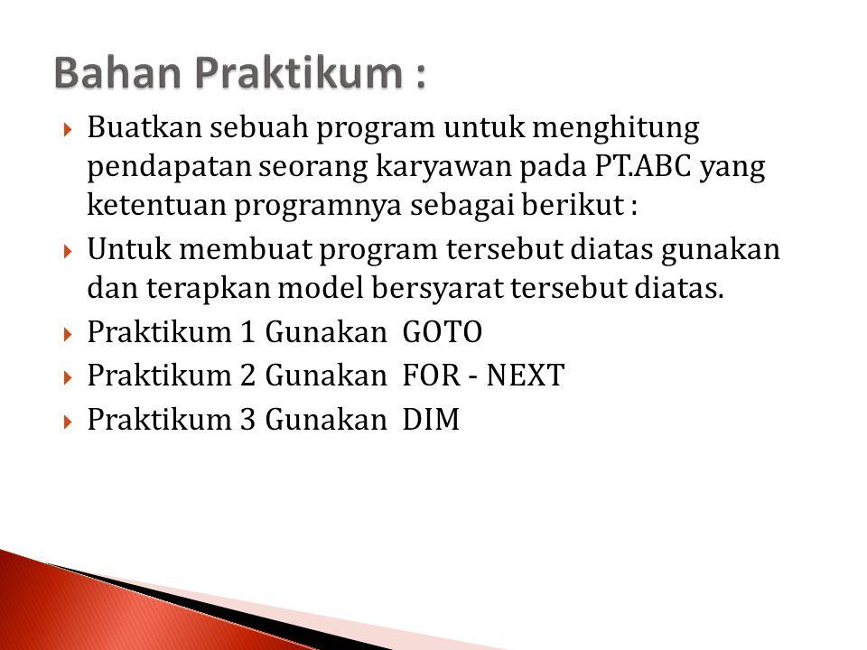  Buatkan sebuah program untuk menghitung pendapatan seorang karyawan pada PT.ABC yang ketentuan programnya sebagai berikut :  Untuk membuat program tersebut diatas gunakan dan terapkan model bersyarat tersebut diatas.