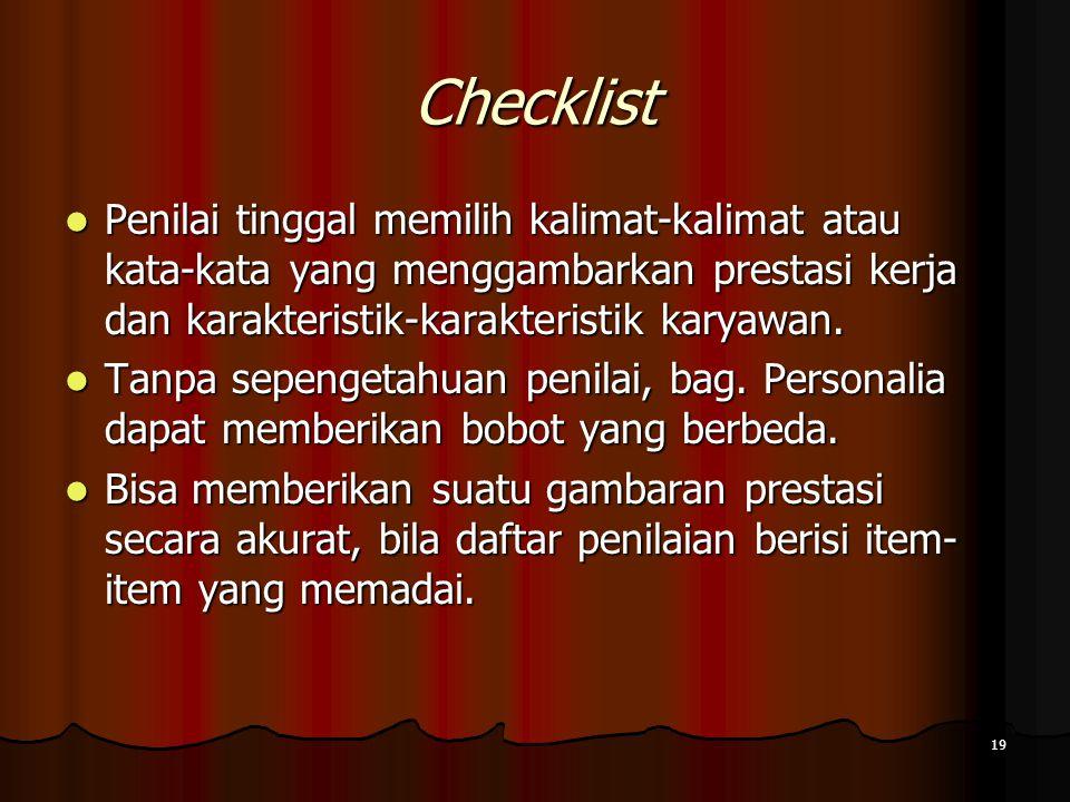 19 Checklist Penilai tinggal memilih kalimat-kalimat atau kata-kata yang menggambarkan prestasi kerja dan karakteristik-karakteristik karyawan. Penila