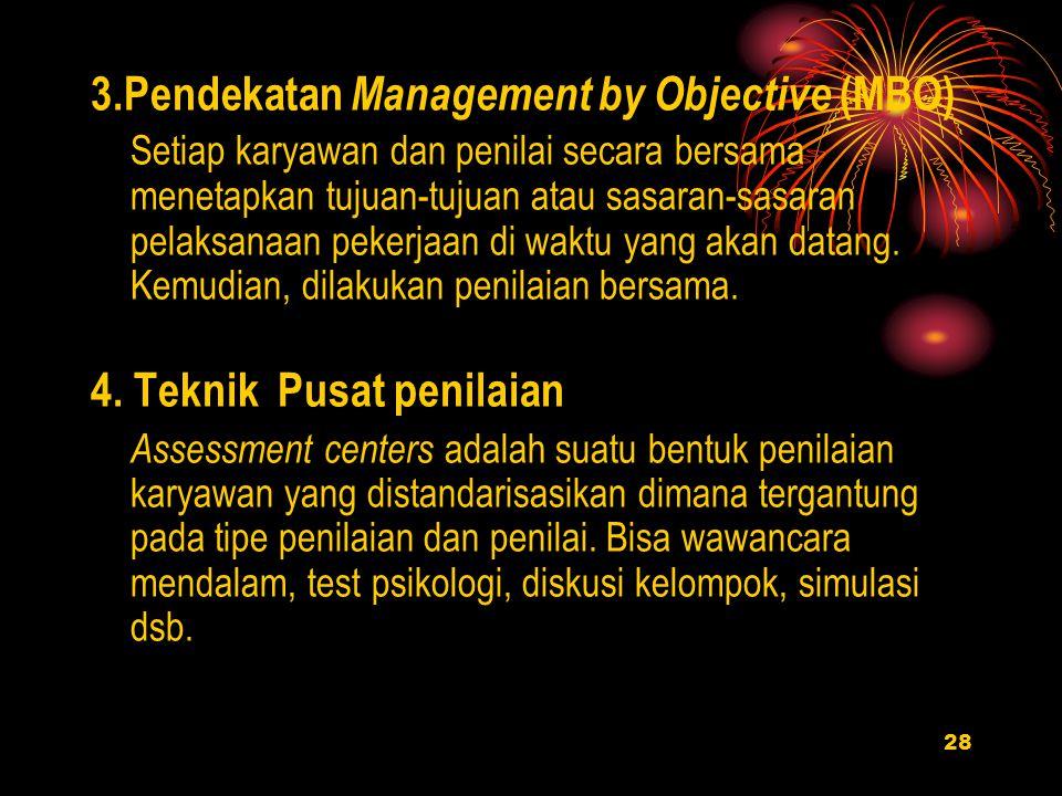 28 3.Pendekatan Management by Objective (MBO) Setiap karyawan dan penilai secara bersama menetapkan tujuan-tujuan atau sasaran-sasaran pelaksanaan pekerjaan di waktu yang akan datang.