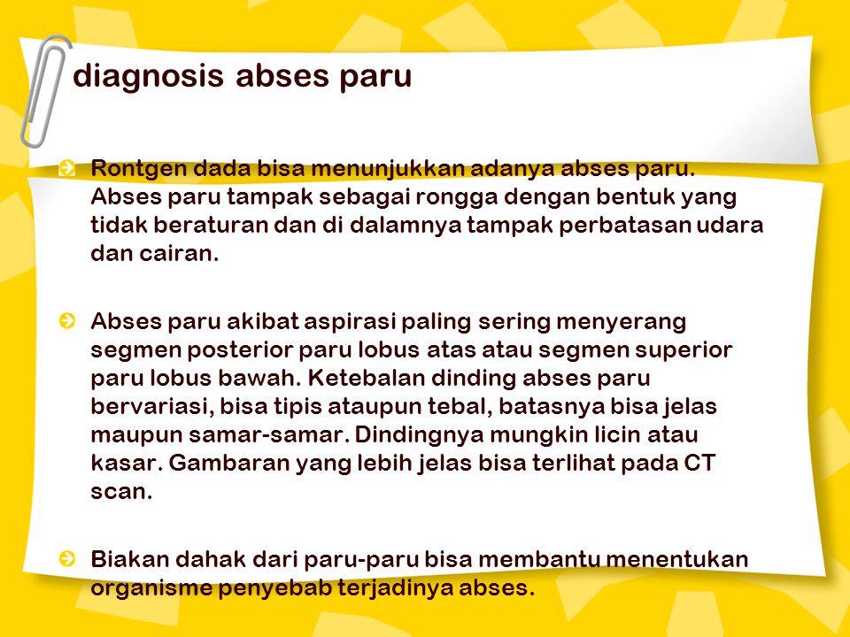 diagnosis abses paru Rontgen dada bisa menunjukkan adanya abses paru. Abses paru tampak sebagai rongga dengan bentuk yang tidak beraturan dan di dalam