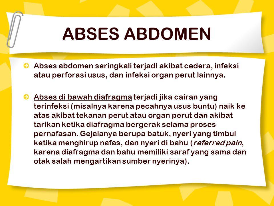 ABSES ABDOMEN Abses abdomen seringkali terjadi akibat cedera, infeksi atau perforasi usus, dan infeksi organ perut lainnya. Abses di bawah diafragma t