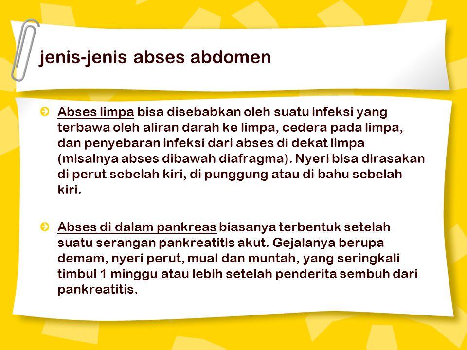 jenis-jenis abses abdomen Abses limpa bisa disebabkan oleh suatu infeksi yang terbawa oleh aliran darah ke limpa, cedera pada limpa, dan penyebaran infeksi dari abses di dekat limpa (misalnya abses dibawah diafragma).