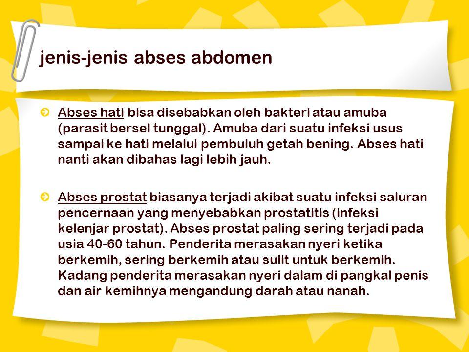 jenis-jenis abses abdomen Abses hati bisa disebabkan oleh bakteri atau amuba (parasit bersel tunggal).