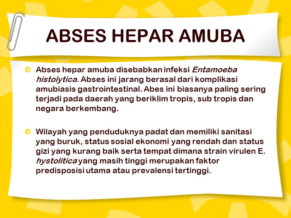 ABSES HEPAR AMUBA Abses hepar amuba disebabkan infeksi Entamoeba histolytica. Abses ini jarang berasal dari komplikasi amubiasis gastrointestinal. Abe