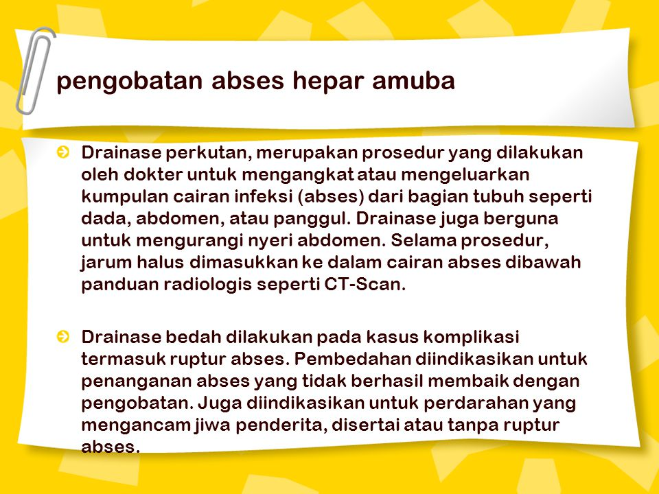 pengobatan abses hepar amuba Drainase perkutan, merupakan prosedur yang dilakukan oleh dokter untuk mengangkat atau mengeluarkan kumpulan cairan infeksi (abses) dari bagian tubuh seperti dada, abdomen, atau panggul.