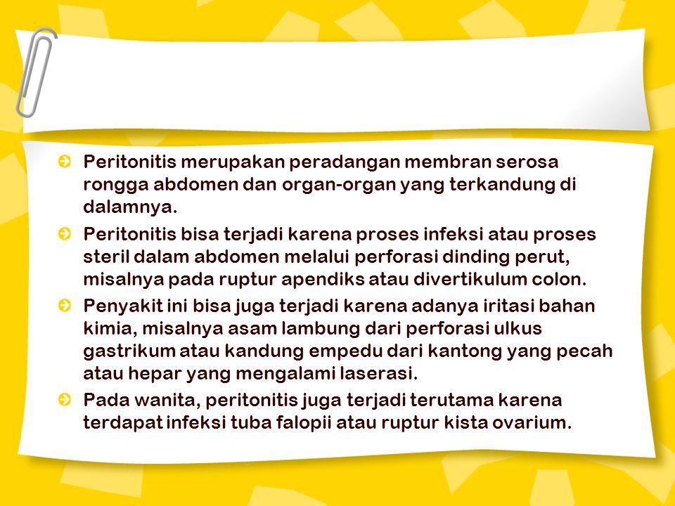 Peritonitis merupakan peradangan membran serosa rongga abdomen dan organ-organ yang terkandung di dalamnya. Peritonitis bisa terjadi karena proses inf