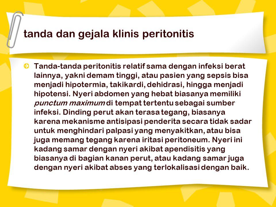 tanda dan gejala klinis peritonitis Tanda-tanda peritonitis relatif sama dengan infeksi berat lainnya, yakni demam tinggi, atau pasien yang sepsis bisa menjadi hipotermia, takikardi, dehidrasi, hingga menjadi hipotensi.