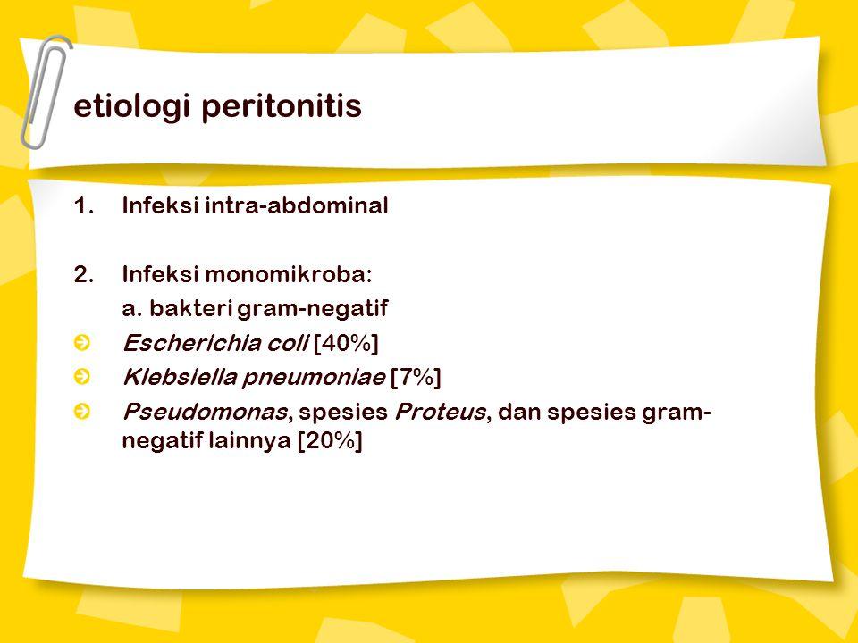 etiologi peritonitis 1.Infeksi intra-abdominal 2.Infeksi monomikroba: a. bakteri gram-negatif Escherichia coli [40%] Klebsiella pneumoniae [7%] Pseudo