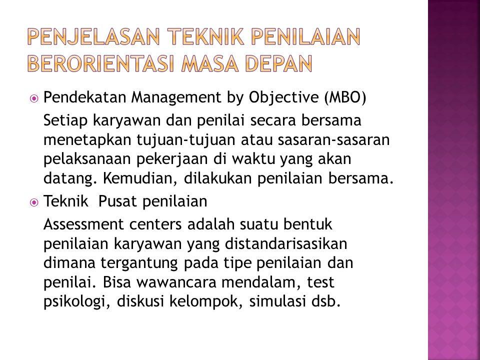  Pendekatan Management by Objective (MBO) Setiap karyawan dan penilai secara bersama menetapkan tujuan-tujuan atau sasaran-sasaran pelaksanaan pekerj