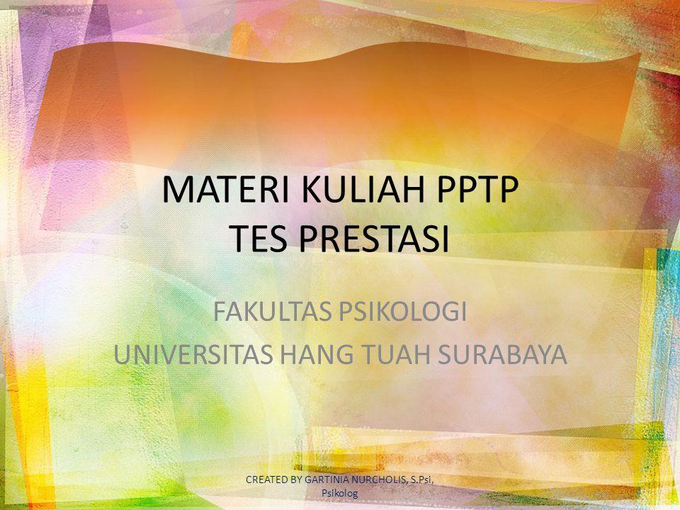 MATERI KULIAH PPTP TES PRESTASI FAKULTAS PSIKOLOGI UNIVERSITAS HANG TUAH SURABAYA CREATED BY GARTINIA NURCHOLIS, S.Psi, Psikolog