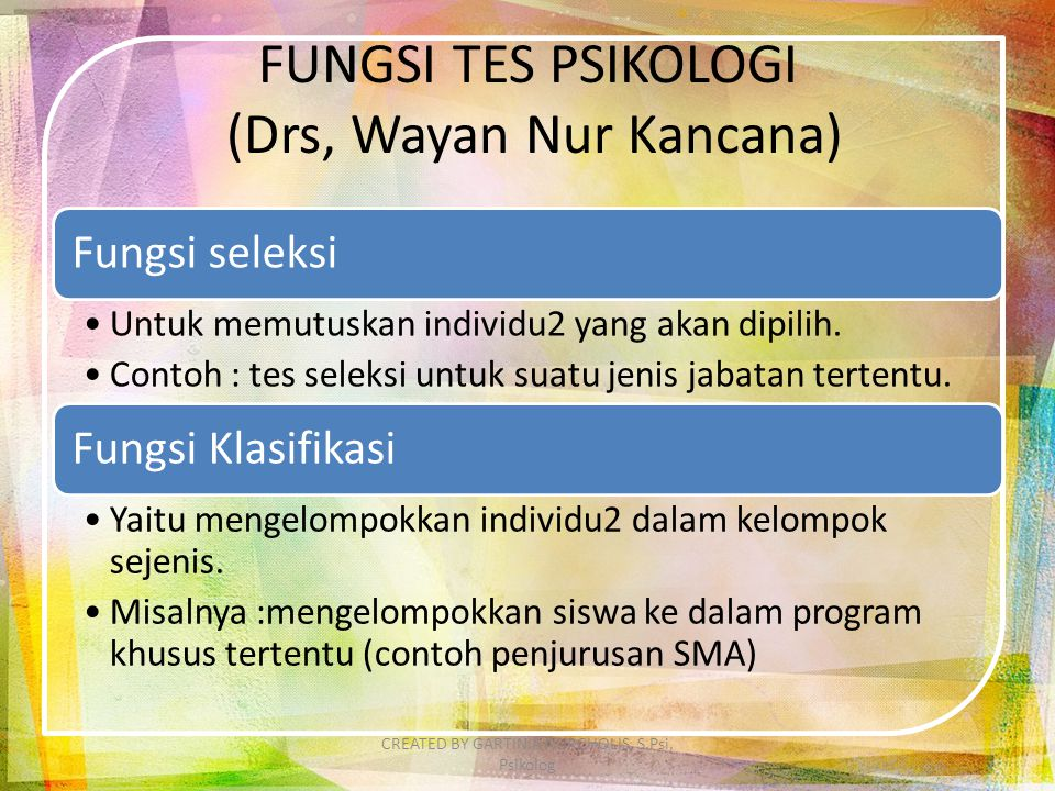 FUNGSI TES PSIKOLOGI (Drs, Wayan Nur Kancana) Fungsi seleksi Untuk memutuskan individu2 yang akan dipilih. Contoh : tes seleksi untuk suatu jenis jaba
